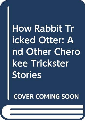 9780060212865: How Rabbit Tricked Otter: And Other Cherokee Trickster Stories