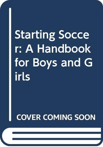 9780060216825: Starting Soccer: A Handbook for Boys and Girls