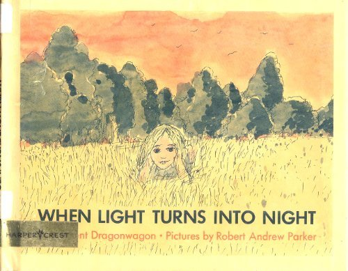 When Light Turns into Night (0060217405) by Crescent Dragonwagon; Robert Andrew Parker