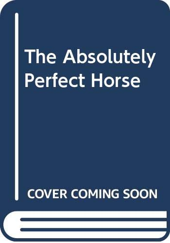 9780060217747: The Absolutely Perfect Horse