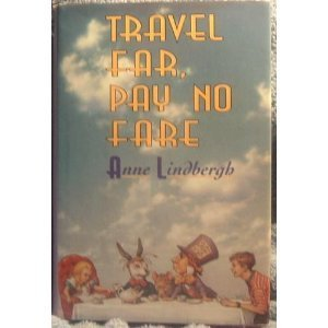 Travel Far, Pay No Fare (0060217758) by Anne Lindbergh
