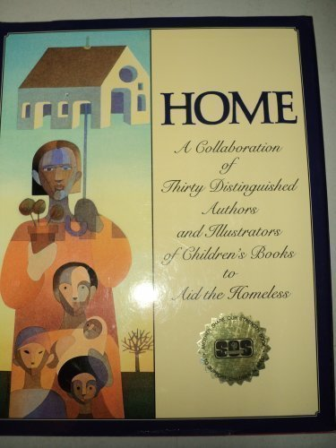 Home: A Collaboration of Thirty Distinguished Authors and Illustrators of Children's Books to Aid...
