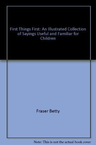 9780060218546: First things first: An illustrated collection of sayings useful and familiar for children