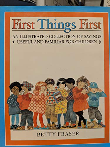 9780060218553: First Things First: An Illustrated Collection of Sayings Useful and Familiar for Children
