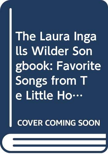 9780060219345: The Laura Ingalls Wilder Songbook: Favorite Songs from Te Little House Books
