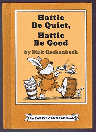 Hattie Be Quiet, Hattie Be Good (Early: Dick Gackenbach