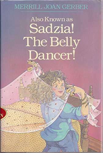 Also Known as Sadzia! The Belly Dancer!: Gerber, Merrill Joan
