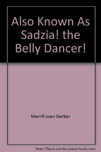 9780060221621: Also Known as Sadzia! The Belly Dancer!