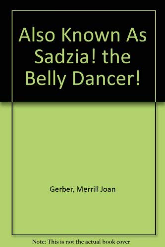 9780060221638: Also Known As Sadzia! the Belly Dancer!