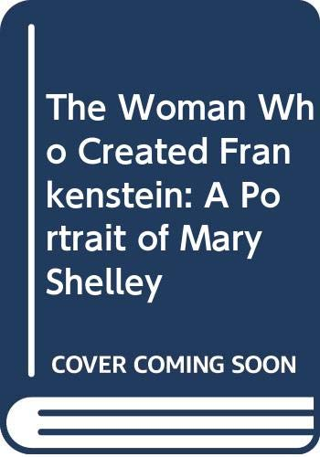 9780060222284: The Woman Who Created Frankenstein: A Portrait of Mary Shelley