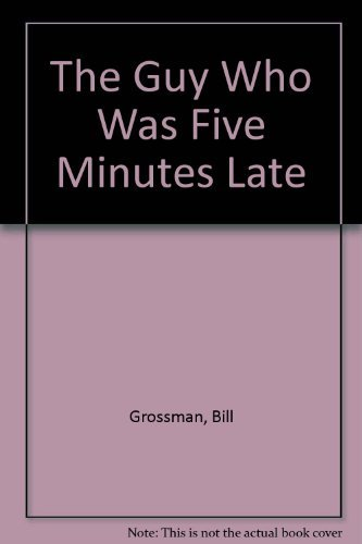 The Guy Who Was Five Minutes Late: Bill Grossman
