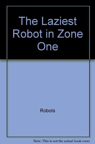 9780060223496: The laziest robot in zone one (An I can read book)