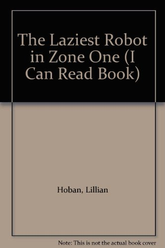 9780060223526: The Laziest Robot in Zone One (I Can Read Book)