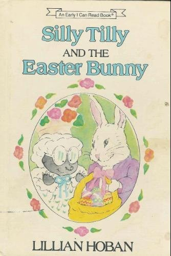 9780060223922: Silly Tilly and the Easter Bunny (An Early I can read book)