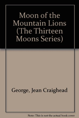Moon of the Mountain Lions (The Thirteen: George, Jean Craighead;