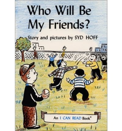 9780060225551: Who Will Be My Friends? (An Early I Can Read Book)