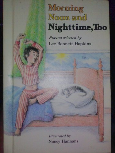 Morning, noon, and nighttime, too: Poems: Lee Bennett Hipkins;