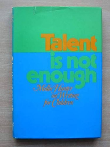 Talent is Not Enough: Mollie Hunter on Writing for Children - Hunter, Mollie
