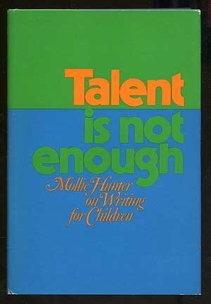 9780060226497: Talent is not enough: Mollie Hunter on writing for children