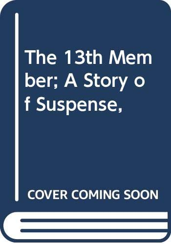 9780060226626: The 13th Member; A Story of Suspense,