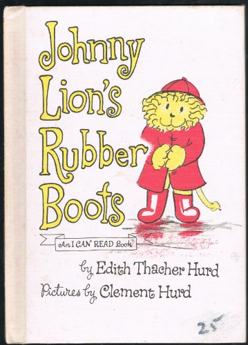 Johnny Lion's Rubber Boots (An I CAN READ book): Edith Thacher Hurd; Illustrator-Clement Hurd