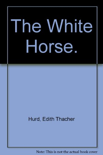 The White Horse. (9780060227470) by Edith Thacher Hurd