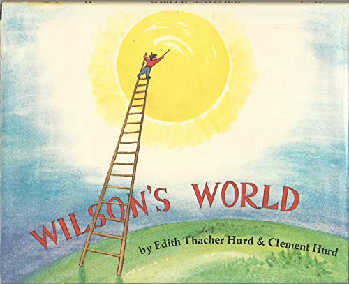 Wilson's World [Hardcover] by Edith Thacher Hurd Clement Hurd: Edith Thacher Hurd Clement Hurd