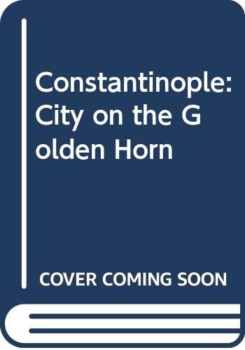 9780060227982: Constantinople: City on the Golden Horn