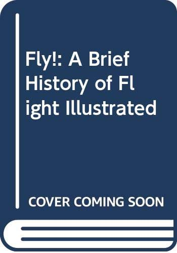 9780060228941: Fly!: A Brief History of Flight Illustrated