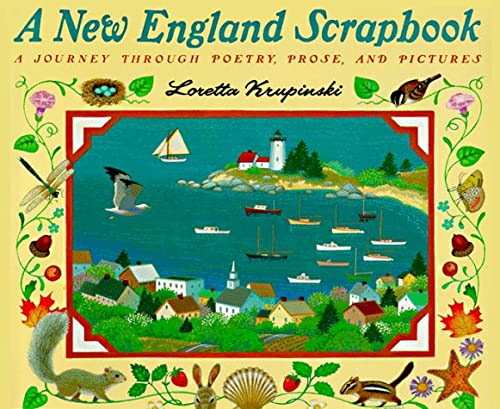 A New England Scrapbook: A Journey Through Poems, Prose, and Pictures: Loretta Krupinski; ...