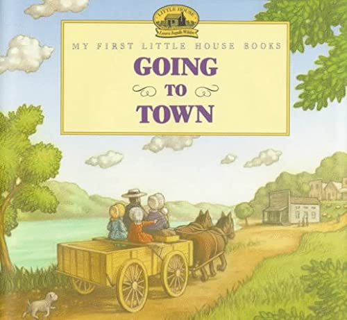 9780060230128: Going to Town: Adapted from the Little House Books by Laura Ingalls Wilder (My First Little House Books)