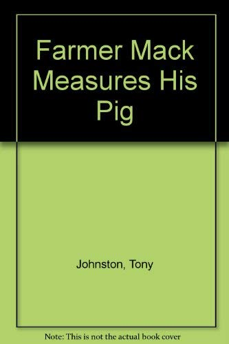 Farmer Mack Measures His Pig: Johnston, Tony