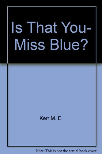 Is That You, Miss Blue?: Kerr, M. E.