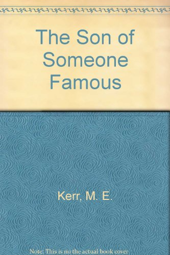 The Son of Someone Famous (A Ursula Nordstrom Book) (0060231475) by Kerr, M. E.