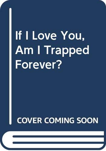 If I Love You, Am I Trapped: Kerr, M. E.