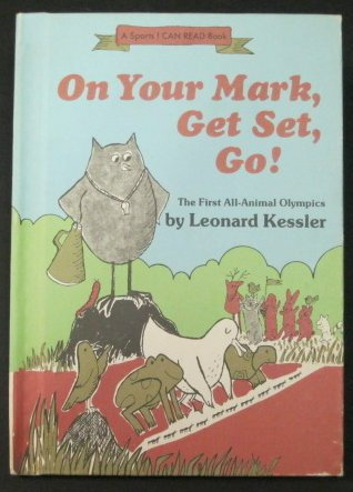 On Your Mark, Get Set, Go! the First All-Animal Olympics,: LEONARD KESSLER.