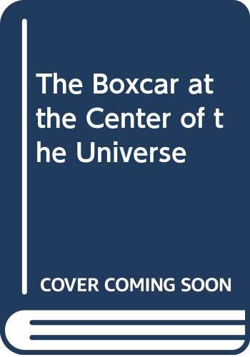 9780060231866: The Boxcar at the Center of the Universe