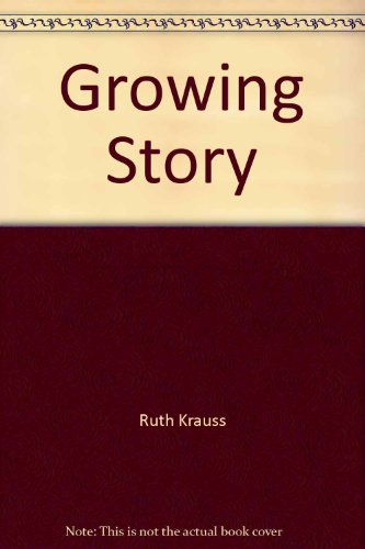 9780060233815: The Growing Story