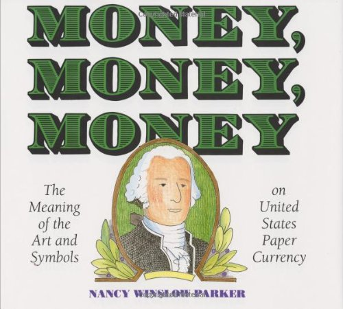 9780060234119: Money, Money, Money: The Meaning of the Art and Symbols on United States Paper Currency
