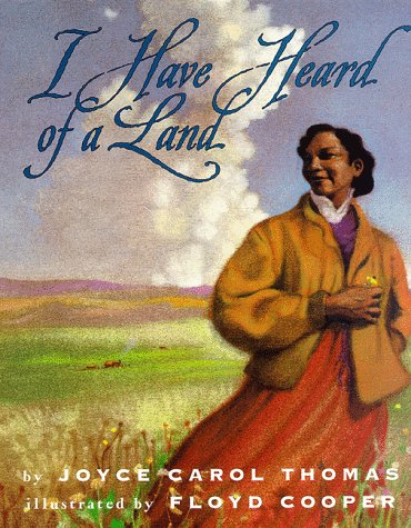 9780060234775: I Have Heard of a Land (Coretta Scott King Illustrator Honor Books)