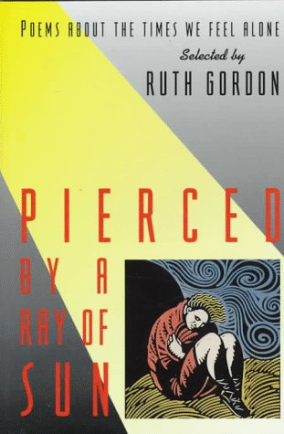 9780060236137: Pierced by a Ray of Sun: Poems about the Times We Feel Alone