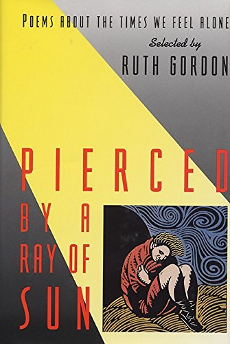 9780060236144: Pierced by a Ray of Sun: Poems About the Times We Feel Alone