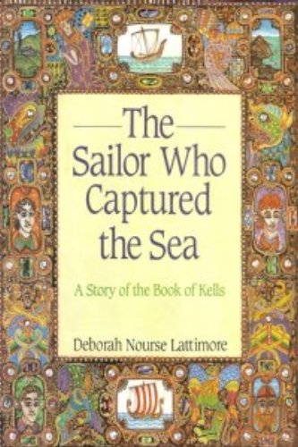 9780060237103: The sailor who captured the sea: A story of the Book of Kells