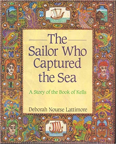 9780060237110: The Sailor Who Captured the Sea: A Story of the Book of Kells