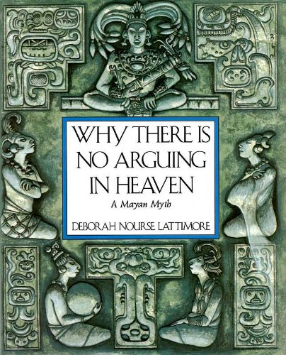 9780060237172: Why There is No Arguing in Heaven: A Mayan Myth
