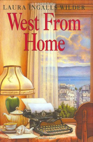 9780060241100: West from Home: Letters of Laura Ingalls Wilder, San Francisco, 1915