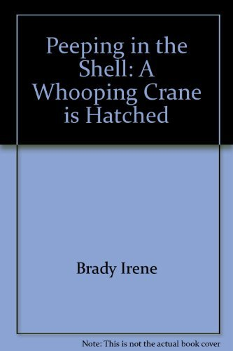 Peeping in the shell: A whooping crane is hatched (9780060241346) by Faith McNulty