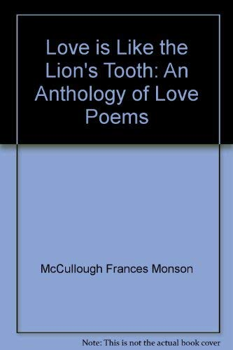 9780060241384: Love is like the lion's tooth: An anthology of love poems