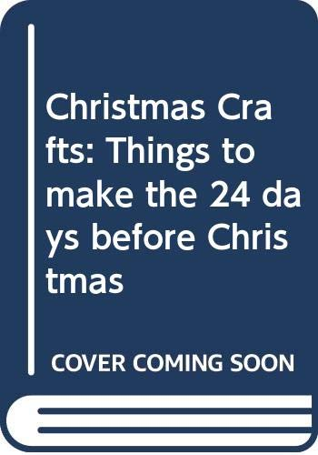 9780060241988: Christmas Crafts:  Things to make the 24 days before Christmas