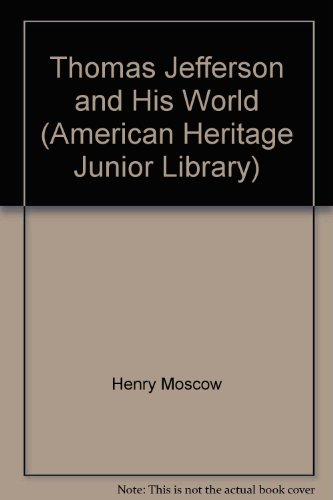 Thomas Jefferson and His World (American Heritage Junior Library): Henry Moscow, Editors of ...